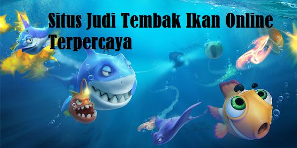 Situs Judi Tembak Ikan Online Terpercaya