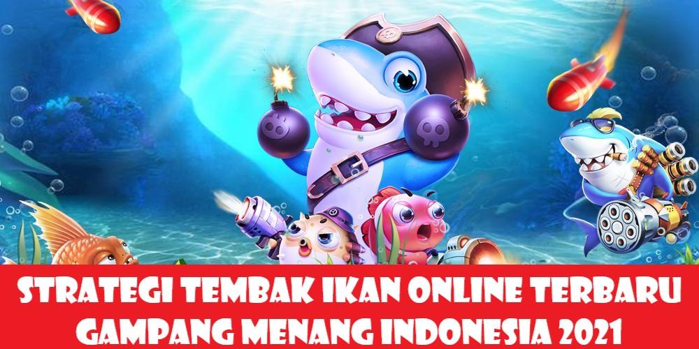 Strategi Tembak Ikan Online Terbaru Gampang Menang Indonesia 2021